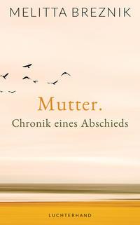 Mutter Chronik eines Abschieds von Melitta Breznik